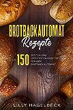 Brotbackautomat Rezepte : Die 150 besten und leckersten Rezepte für den Brotbackautomat.