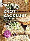 Brotbacklust: 222 Rezepte für den Brotbackautomaten. Mit glutenfreien Rezepten und feinen...