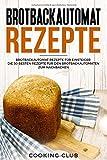 Brotbackautomat Rezepte: Brotbackautomat Rezepte für Einsteiger. Die 50 besten Rezepte für den...