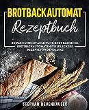 Brotbackautomat Rezepte: Einfach und mit Anleitung Brot backen im Brotbackautomaten. Viele leckere...