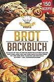 Brot Backbuch: Das Buch mit den 150 besten Rezepten zum Brot backen, Brötchen, Süßes und Low...