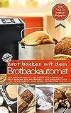 Brot backen mit dem Brotbackautomat DAS ORIGINAL: Das Brotbackbuch - Rezepte für Genießer - Brot...